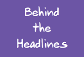 Behind the Headlines (website news)